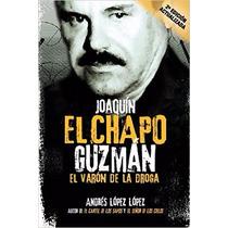 Joaquín El Chapo Guzmán: El Varón De La Droga (spanish Edi