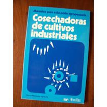 Cosechadoras De Cultivos Industriales-manual Educ.agrop-rm4