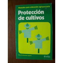 Protección De Cultivos-manual Educación Agropecuaria-rm4