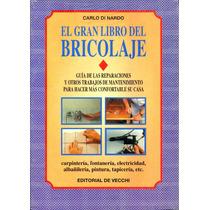 Gran Libro Del Bricolaje, El - Carlo Di Nardo / De Vecchi