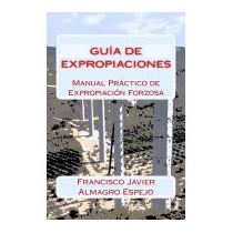 Guia De Expropiaciones: Manual Practico, D Francisco Javier