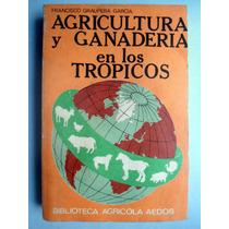 Agricultura Y Ganadería En Los Trópicos. 1984 Fco. Graupera