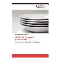 Aditivos En Yesos Ceramicos, Elia Martha M?zquiz Ramos