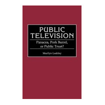 Public Television: Panacea, Pork Barrel, Or, Marilyn Lashley