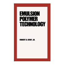 Emulsion Polymer Technology (revised), Robert D Athey