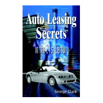 Auto Leasing Secrets In The 21st Century, George Clark