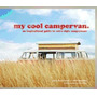 My Cool Campervan: An Inspirational Guide, Jane Field-lewis