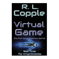 Virtual Game: The Final Virtual Superhero Battle, R L Copple