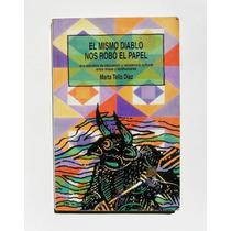 El Mismo Diablo Nos Robo El Papel Mixes Y Tarahumaras Libro