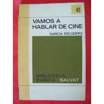 Vamos A Hablar De Cine - García Escudero. Biblioteca Salvat