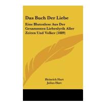 Das Buch Der Liebe: Eine Blutenlese Aus Der, Heinrich Hart