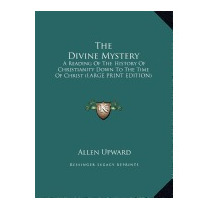 Divine Mystery: A Reading Of The History Of, Allen Upward