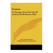 Furioso: Or Passages From The Life Of, Franz Gerhard Wegeler