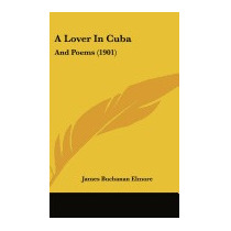 Lover In Cuba: And Poems (1901), James Buchanan Elmore