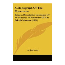 Monograph Of The Mycetozoa: Being A, Arthur Lister
