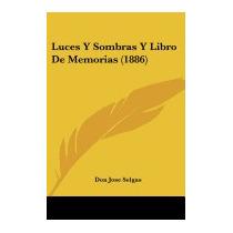 Luces Y Sombras Y Libro De Memorias (1886), Don Jose Selgas