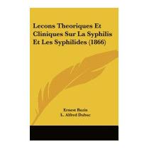 Lecons Theoriques Et Cliniques Sur La Syphilis, Ernest Bazin