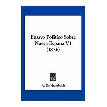 Ensayo Politico Sobre Nueva Espana V1 (1836), A De Humboldt