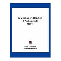 Le Chateau De Bourbon-larchambault, Pierre Gelis-didot