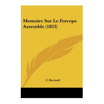 Memoire Sur Le Forceps Assemble (1853), C Bernard