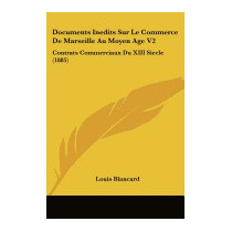 Documents Inedits Sur Le Commerce De, Louis Blancard