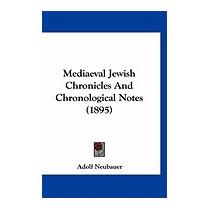 Mediaeval Jewish Chronicles And, Adolf Neubauer