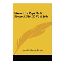 Storia Dei Papi Da S. Pietro A Pio, Aurelio Bianchi Giovini