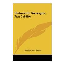 Historia De Nicaragua, Part 2 (1889), Jose Dolores Gamez