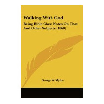 Walking With God: Being Bible Class Notes On, George W Mylne