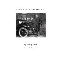 My Life And Work: Views Of A World Class, Henry, Jr. Ford