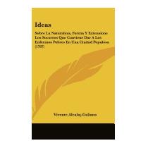 Ideas: Sobre La Naturaleza, Forma Y, Vicente Alcala-galiano