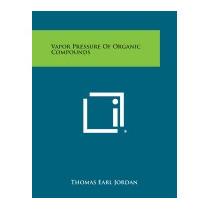 Vapor Pressure Of Organic Compounds, Thomas Earl Jordan