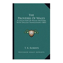 Proverbs Of Wales: A Collection Of Welsh, T R Roberts