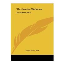 Creative Workman: An Address (1918), Robert Bunsen Wolf