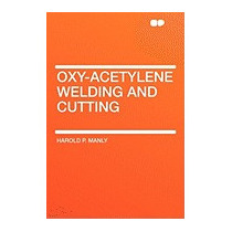 Oxy-acetylene Welding And Cutting, Harold P Manly