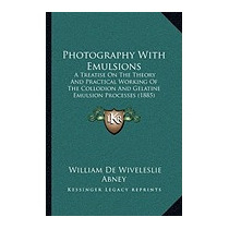 Photography With Emulsions: A, William De Wiveleslie