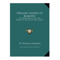 Dragon Lizards Of Komodo: An Expedition To, W Douglas Burden