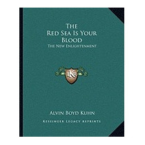 Red Sea Is Your Blood: The New, Alvin Boyd Kuhn