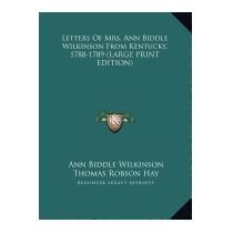 Letters Of Mrs. Ann Biddle Wilkinson, Ann Biddle Wilkinson