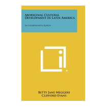 Aboriginal Cultural Development In Latin, Betty Jane Meggers