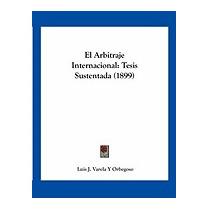 El Arbitraje Internacional: Tesis, Luis J Varela Y Orbegoso