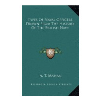 Types Of Naval Officers Drawn From The History Of, A T Mahan