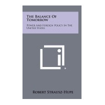 Balance Of Tomorrow: Power And Foreign, Robert Strausz-hupe