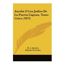 Aurelia O Los Judios De La Puerta Capena, Tomo, M A Quinton