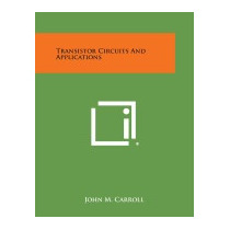 Transistor Circuits And Applications, John M Carroll