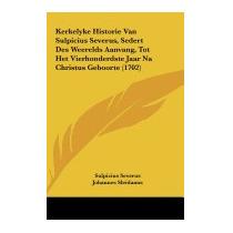 Kerkelyke Historie Van Sulpicius Severus,, Sulpicius Severus