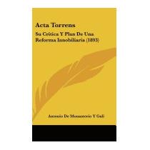 Acta Torrens: Su Critica Y Plan De, Antonio De Monasterio Y