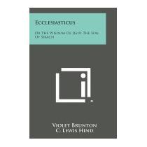 Ecclesiasticus: Or The Wisdom Of Jesus The, Violet Brunton