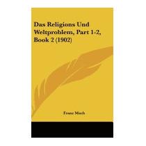 Das Religions Und Weltproblem, Part 1-2, Book 2, Franz Mach