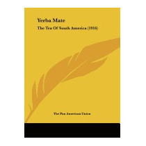 Yerba Mate: The Tea Of South America, Pan American Union The